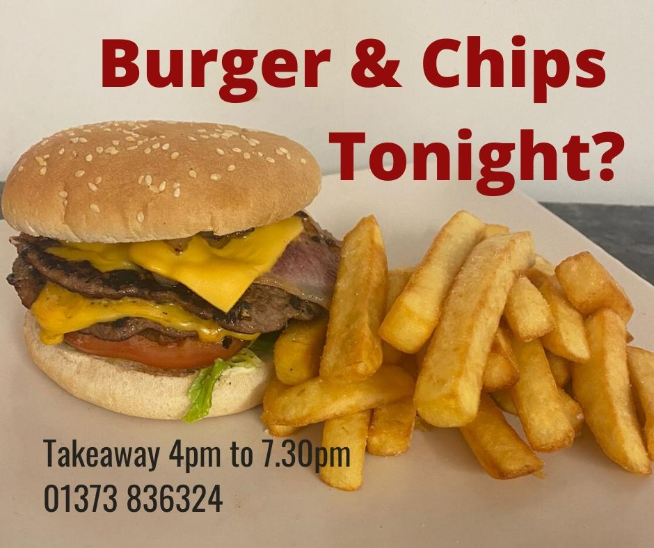 Burger & Chips Tonight. 24 Hour answerphone order service on 01373 836324. ~ New Takeaway Service, The White Hart, Trudoxhill, Frome, for good homecooked food